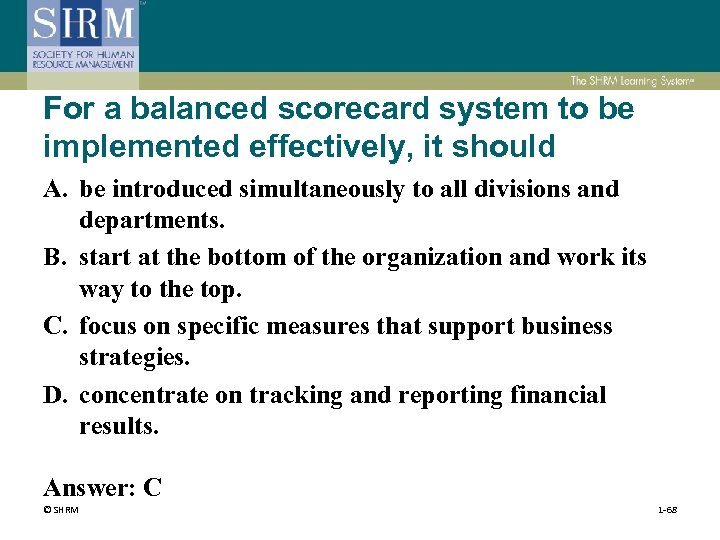 For a balanced scorecard system to be implemented effectively, it should A. be introduced