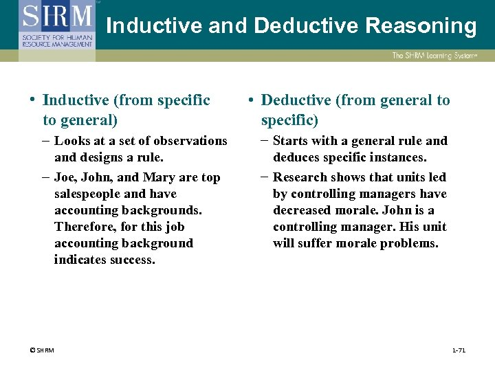 Inductive and Deductive Reasoning • Inductive (from specific to general) – Looks at a