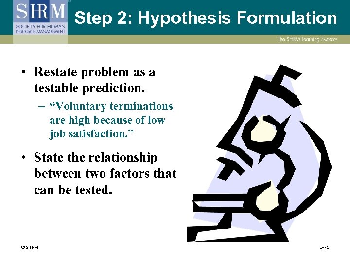 """Step 2: Hypothesis Formulation • Restate problem as a testable prediction. – """"Voluntary terminations"""