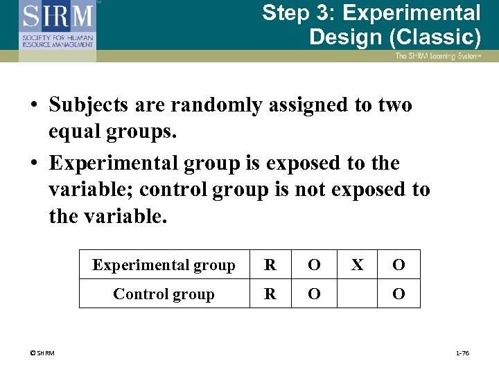 Step 3: Experimental Design (Classic) • Subjects are randomly assigned to two equal groups.