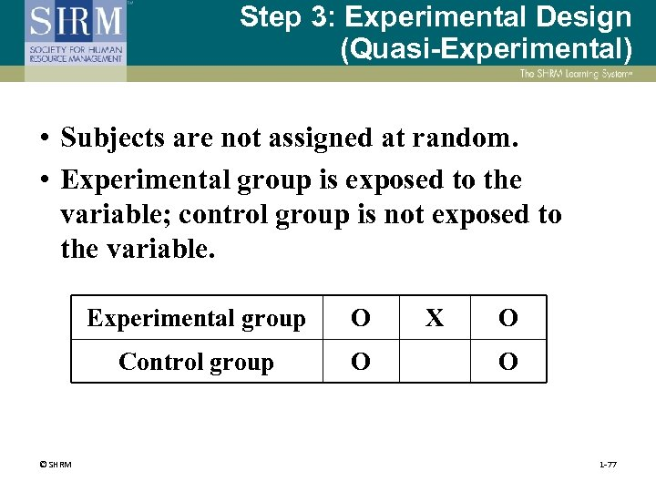 Step 3: Experimental Design (Quasi-Experimental) • Subjects are not assigned at random. • Experimental