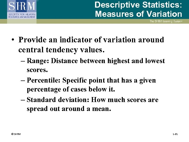 Descriptive Statistics: Measures of Variation • Provide an indicator of variation around central tendency