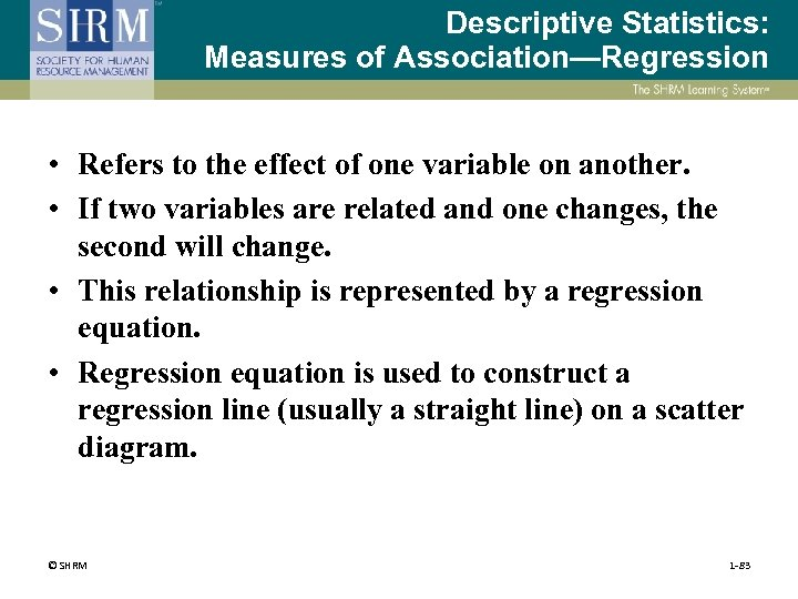 Descriptive Statistics: Measures of Association—Regression • Refers to the effect of one variable on
