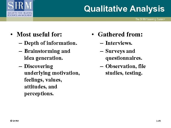 Qualitative Analysis • Most useful for: – Depth of information. – Brainstorming and idea