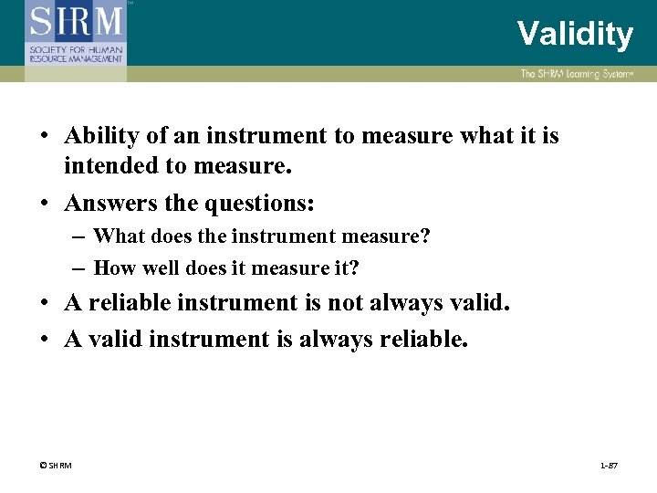 Validity • Ability of an instrument to measure what it is intended to measure.