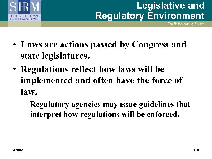 Legislative and Regulatory Environment • Laws are actions passed by Congress and state legislatures.