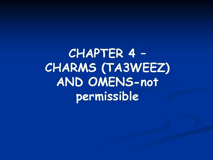 CHAPTER 4 – CHARMS (TA 3 WEEZ) AND OMENS-not permissible