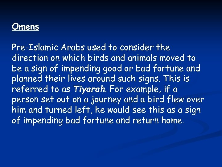Omens Pre-Islamic Arabs used to consider the direction on which birds and animals moved