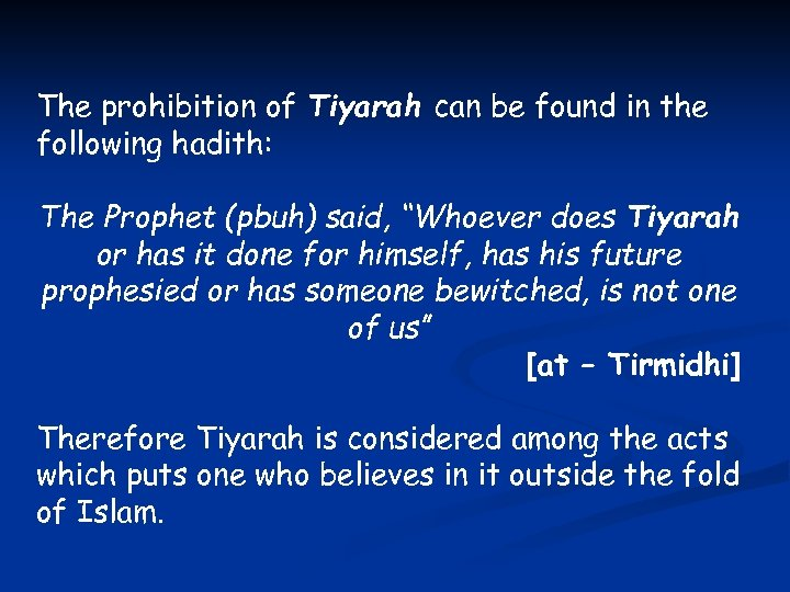 The prohibition of Tiyarah can be found in the following hadith: The Prophet (pbuh)