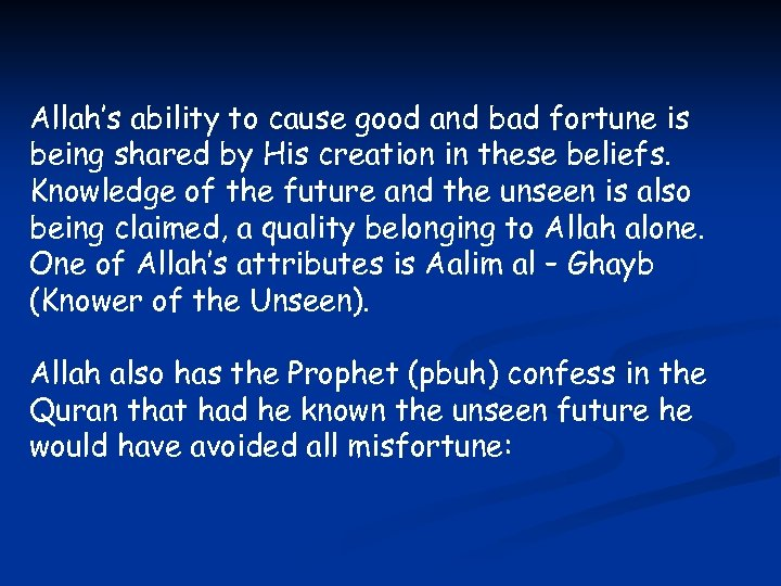 Allah's ability to cause good and bad fortune is being shared by His creation