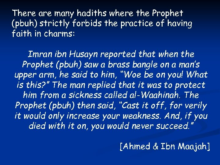There are many hadiths where the Prophet (pbuh) strictly forbids the practice of having