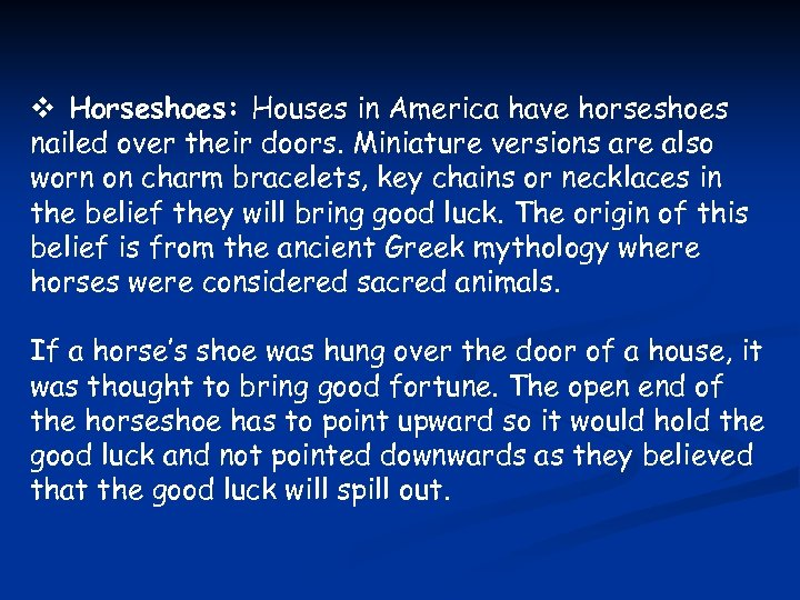 v Horseshoes: Houses in America have horseshoes nailed over their doors. Miniature versions are