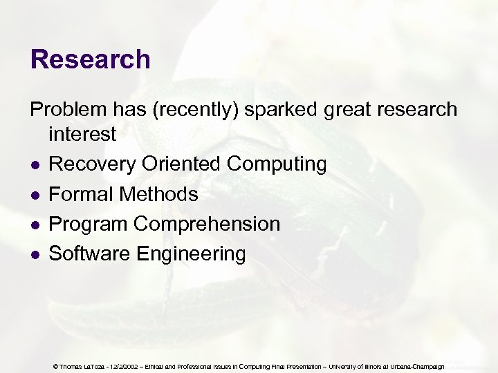Research Problem has (recently) sparked great research interest l Recovery Oriented Computing l Formal