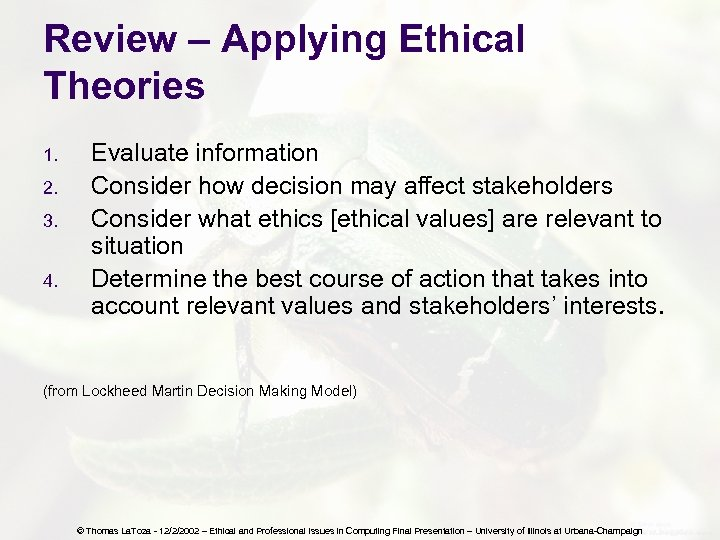 Review – Applying Ethical Theories 1. 2. 3. 4. Evaluate information Consider how decision