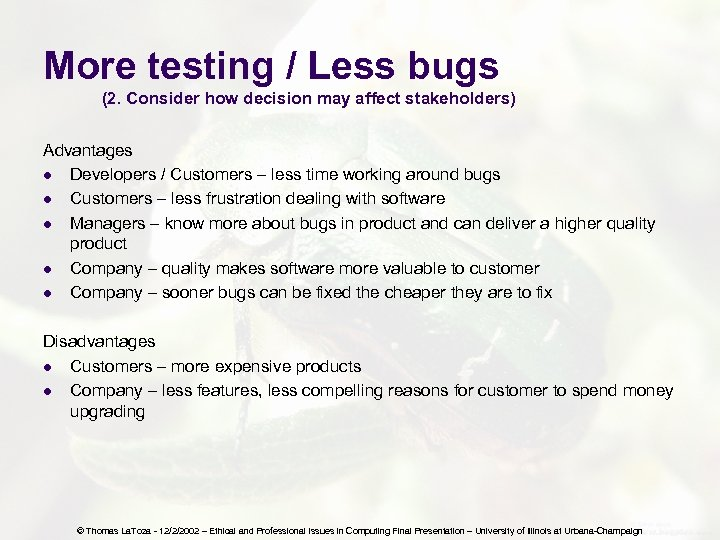 More testing / Less bugs (2. Consider how decision may affect stakeholders) Advantages l