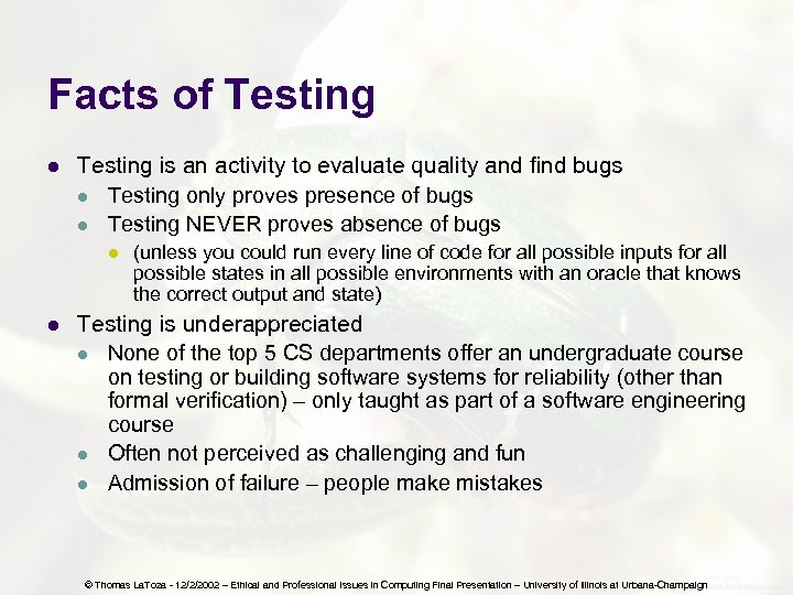 Facts of Testing l Testing is an activity to evaluate quality and find bugs