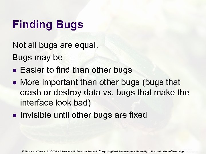 Finding Bugs Not all bugs are equal. Bugs may be l Easier to find
