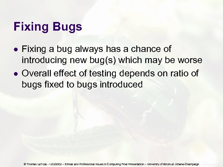 Fixing Bugs l l Fixing a bug always has a chance of introducing new