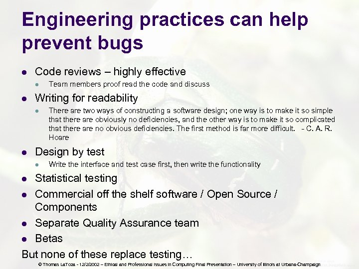 Engineering practices can help prevent bugs l Code reviews – highly effective l l