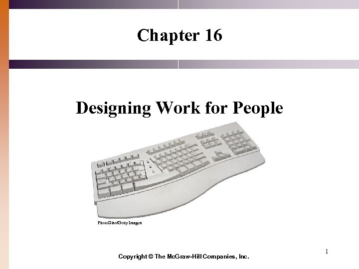 Chapter 16 Designing Work for People Photo. Disc/Getty Images Copyright © The Mc. Graw-Hill