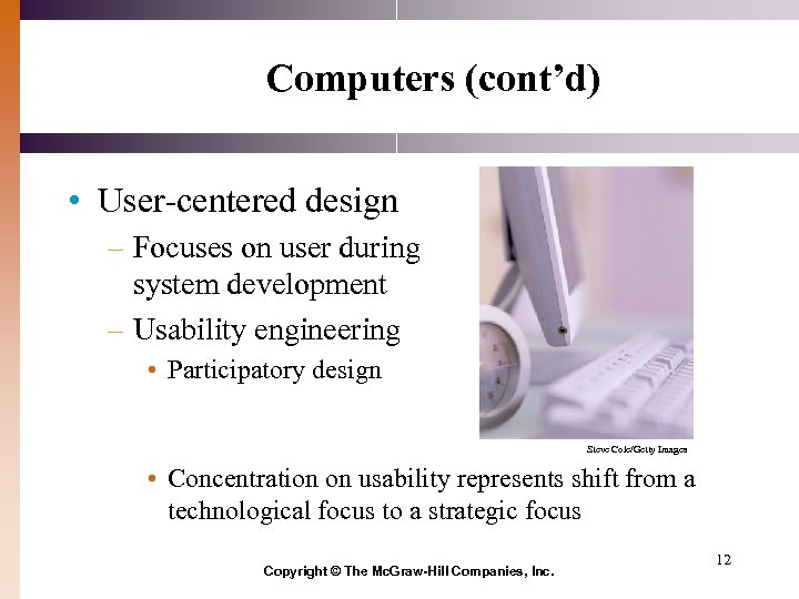 Computers (cont'd) • User-centered design – Focuses on user during system development – Usability