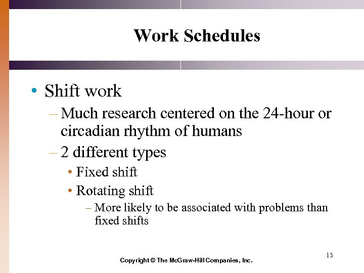 Work Schedules • Shift work – Much research centered on the 24 -hour or