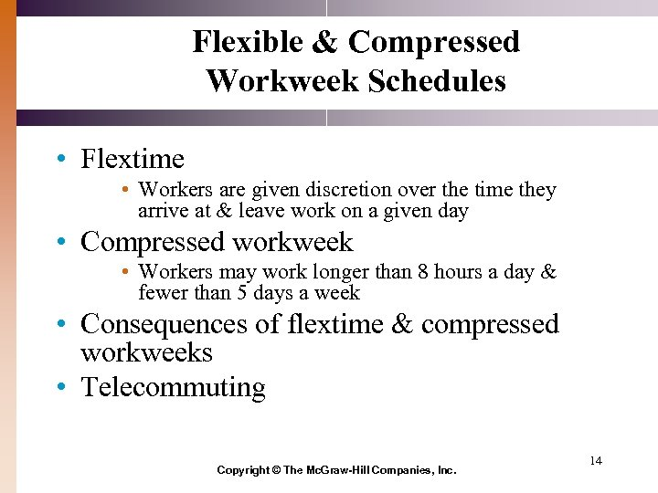 Flexible & Compressed Workweek Schedules • Flextime • Workers are given discretion over the