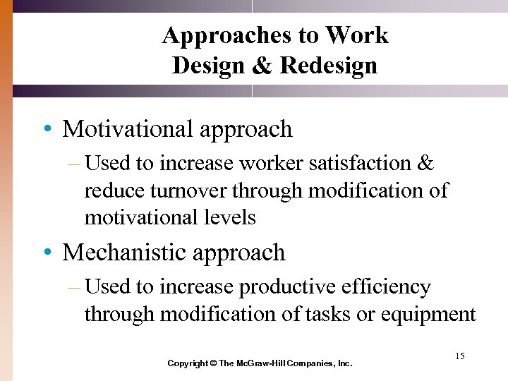 Approaches to Work Design & Redesign • Motivational approach – Used to increase worker