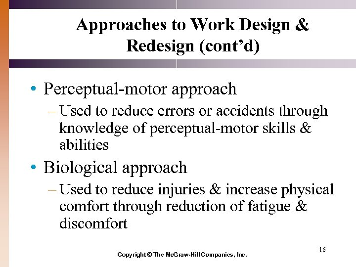 Approaches to Work Design & Redesign (cont'd) • Perceptual-motor approach – Used to reduce