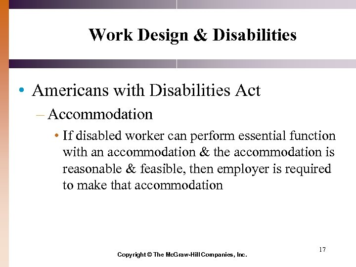 Work Design & Disabilities • Americans with Disabilities Act – Accommodation • If disabled