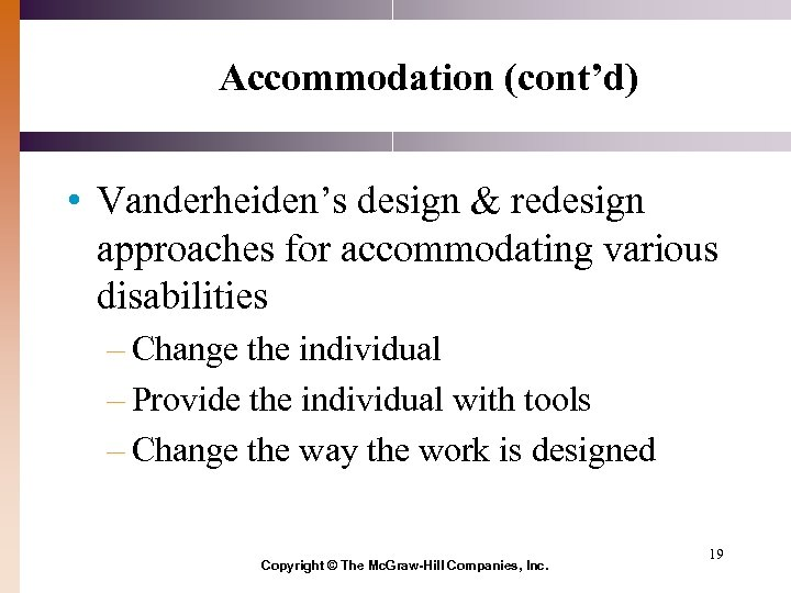Accommodation (cont'd) • Vanderheiden's design & redesign approaches for accommodating various disabilities – Change