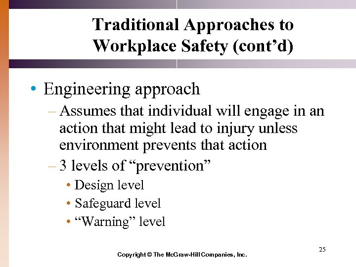 Traditional Approaches to Workplace Safety (cont'd) • Engineering approach – Assumes that individual will