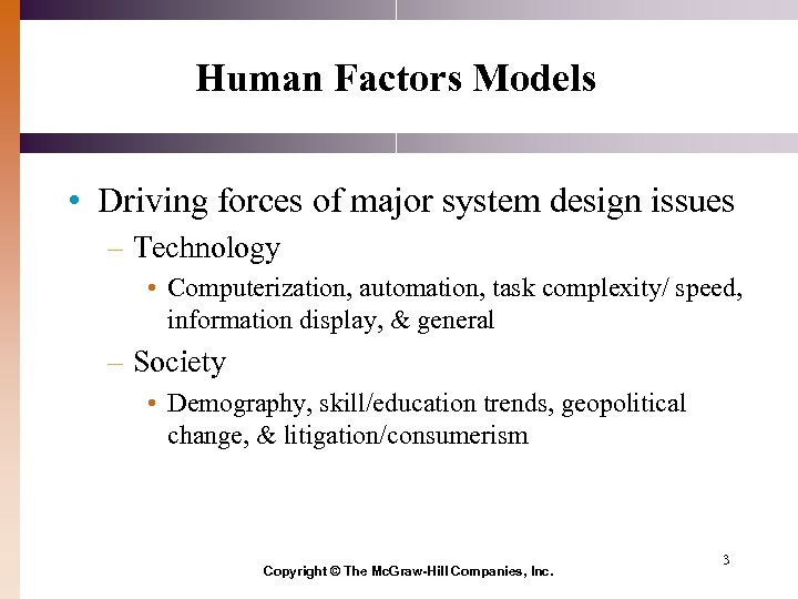Human Factors Models • Driving forces of major system design issues – Technology •