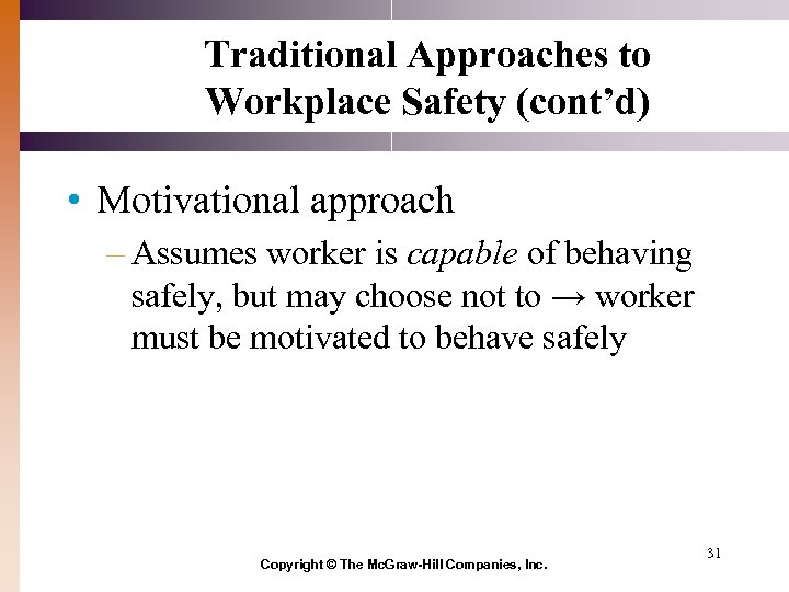 Traditional Approaches to Workplace Safety (cont'd) • Motivational approach – Assumes worker is capable