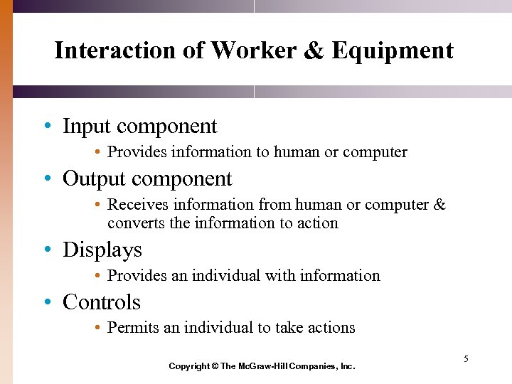 Interaction of Worker & Equipment • Input component • Provides information to human or