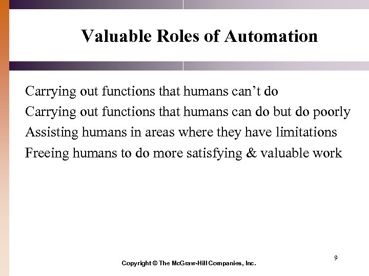 Valuable Roles of Automation Carrying out functions that humans can't do Carrying out functions