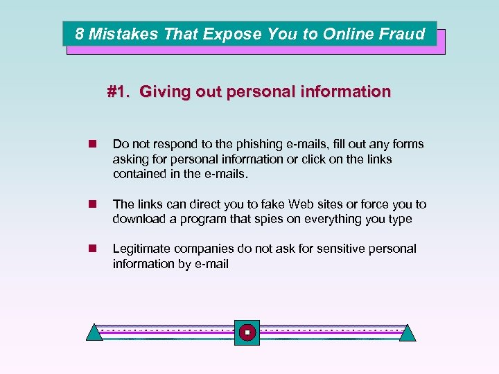 8 Mistakes That Expose You to Online Fraud #1. Giving out personal information n