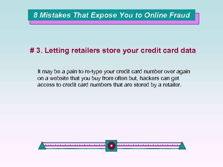 8 Mistakes That Expose You to Online Fraud # 3. Letting retailers store your