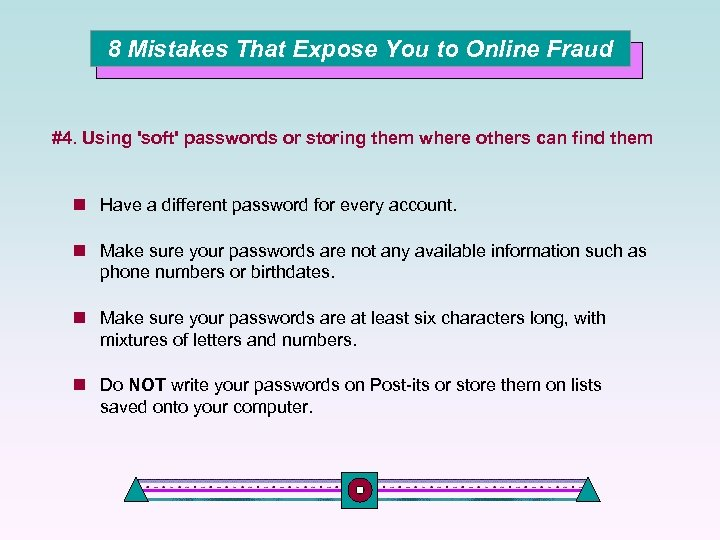 8 Mistakes That Expose You to Online Fraud #4. Using 'soft' passwords or storing