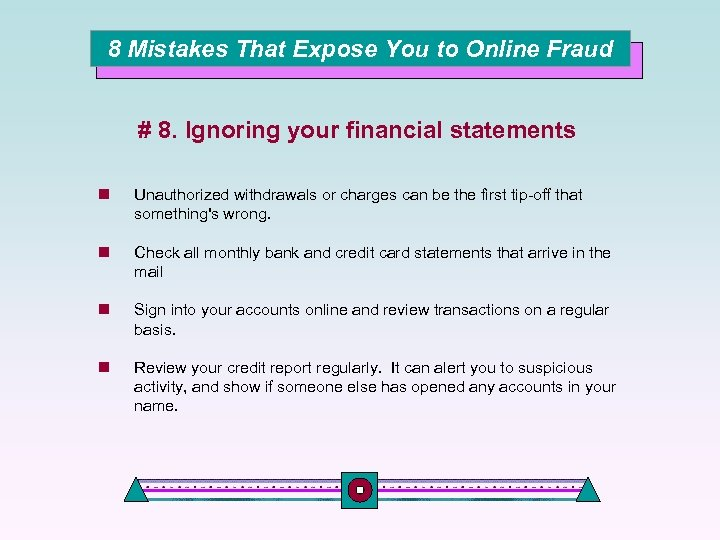 8 Mistakes That Expose You to Online Fraud # 8. Ignoring your financial statements