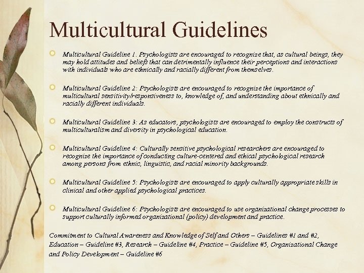 Multicultural Guidelines Multicultural Guideline 1. Psychologists are encouraged to recognize that, as cultural beings,