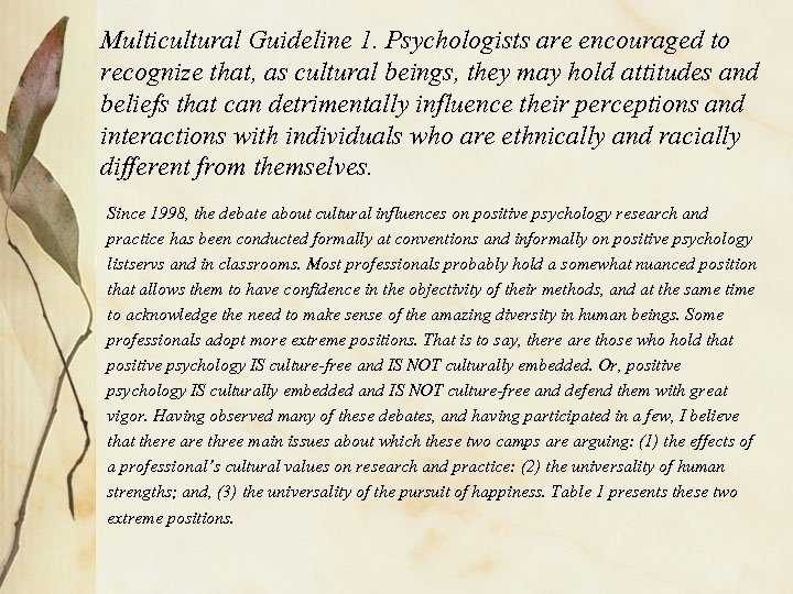 Multicultural Guideline 1. Psychologists are encouraged to recognize that, as cultural beings, they may