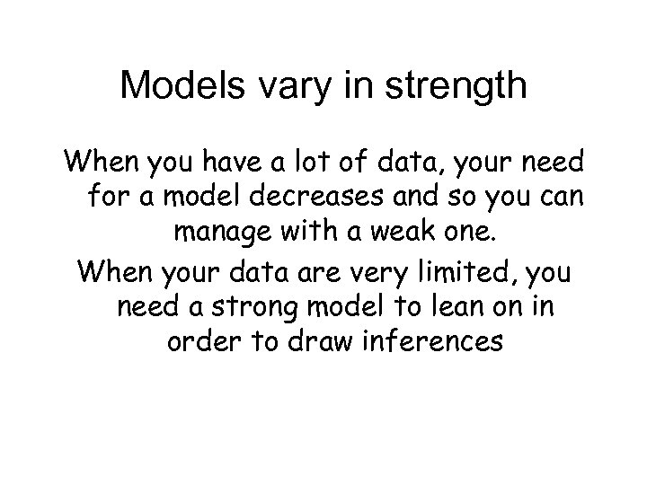 Models vary in strength When you have a lot of data, your need for