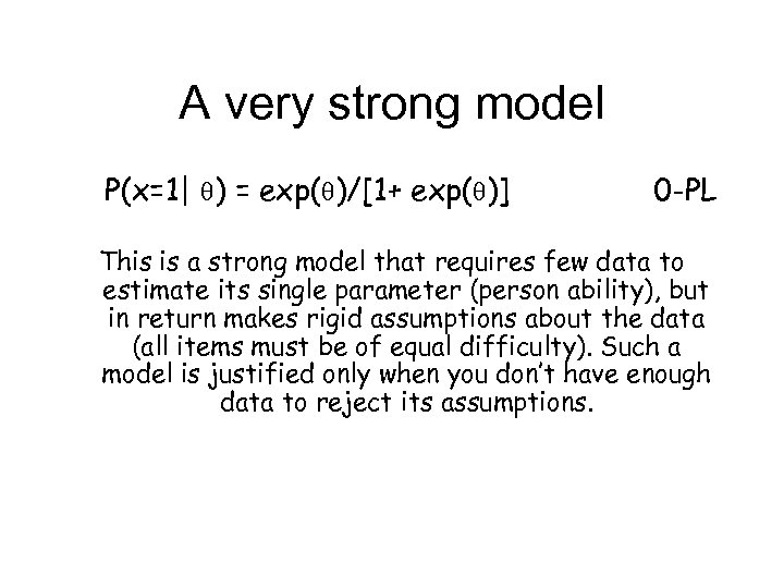 A very strong model P(x=1| ) = exp( )/[1+ exp( )] 0 -PL This
