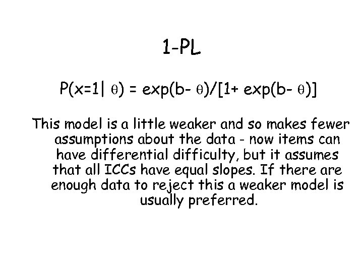 1 -PL P(x=1| ) = exp(b- )/[1+ exp(b- )] This model is a little