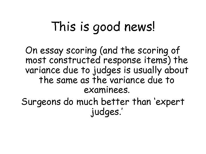 This is good news! On essay scoring (and the scoring of most constructed response