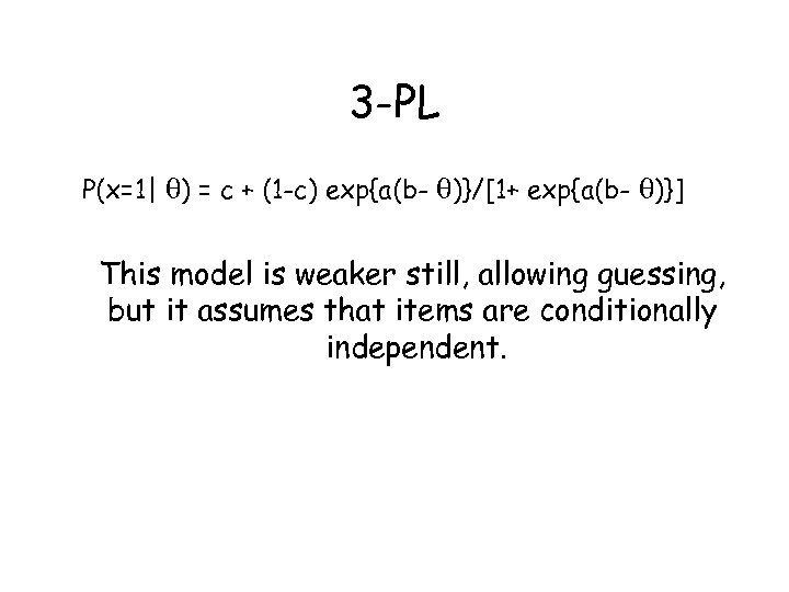 3 -PL P(x=1| ) = c + (1 -c) exp{a(b- )}/[1+ exp{a(b- )}] This