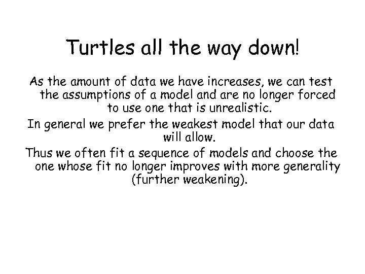 Turtles all the way down! As the amount of data we have increases, we
