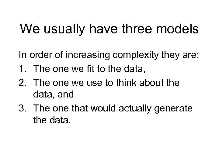 We usually have three models In order of increasing complexity they are: 1. The