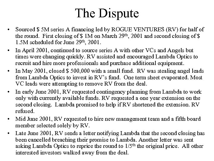The Dispute • Sourced $ 5 M series A financing led by ROGUE VENTURES